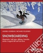 Snowboarding. Slopestyle, half pipe, jibbing, freeride_ storia e segreti del surf sulla neve