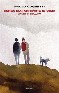 Paolo Cognetti, Premio Strega, Le otto montagne, Senza mai arrivare in cima, narrativa di viaggio, Einaudi editore